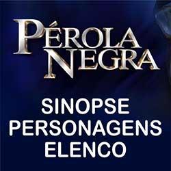 Sinopse Elenco Personagens Pérola Negra