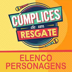 Cúmplices Resgate Elenco Personagens