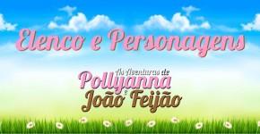 Elenco Personagens Aventuras Pollyanna João Feijão