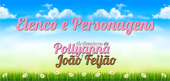 Elenco Personagens novela Poliana