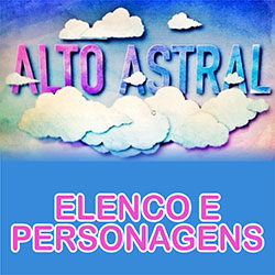 Elenco Personagens Alto Astral