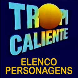 Elenco Personagens Tropicaliente