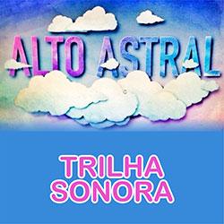 Trilha Sonora Alto Astral Nacional Internacional