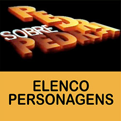 Elenco Personagens Pedra Sobre Pedra
