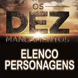 Os Dez Mandamentos Elenco Personagens