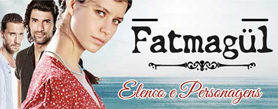 Elenco Personagens Fatmagul