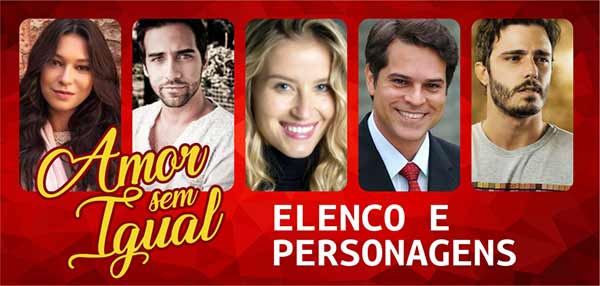 Elenco Personagens Novela Amor Sem Igual